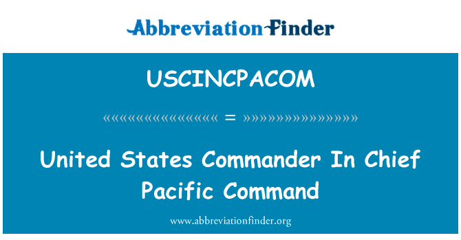 USCINCPACOM: United States Commander In Chief Pacific Command
