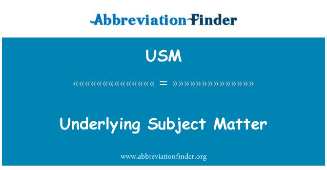 USM: Underlying Subject Matter
