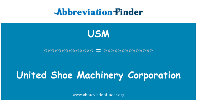 USM: United Shoe Machinery Corporation