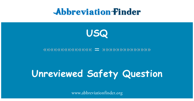 USQ: Unreviewed Safety Question