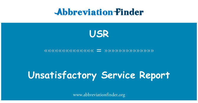 USR: Unsatisfactory Service Report