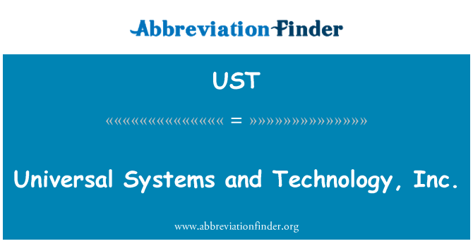 UST: Universal Systems and Technology, Inc.