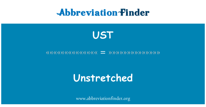 UST: Unstretched