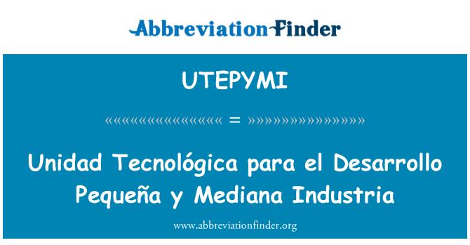 UTEPYMI: Unidad Tecnológica para el Desarrollo Pequeña y Mediana Industria