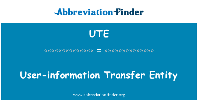 UTE: User-information Transfer Entity
