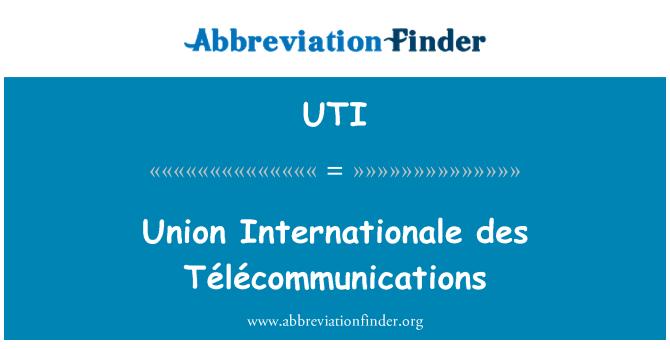 UTI: Union Internationale des Télécommunications