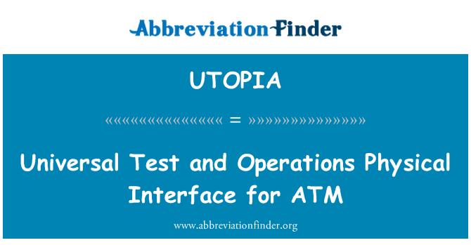 UTOPIA: عالمگیر ٹیسٹ اور آپریشنز جسمانی انٹرفیس کے لیے ATM