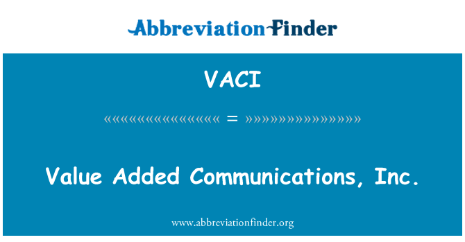 VACI: Value Added Communications, Inc.