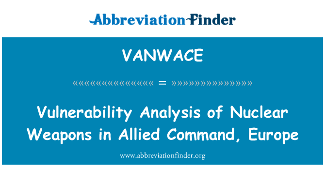 VANWACE: Vulnerability Analysis of Nuclear Weapons in Allied Command, Europe