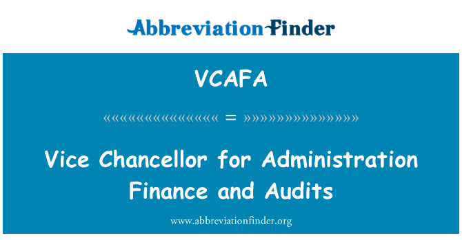 VCAFA: Vice Chancellor for Administration Finance and Audits