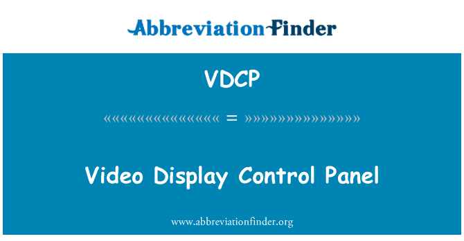 VDCP: Video Display Control Panel