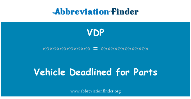 VDP: Vehicle Deadlined for Parts