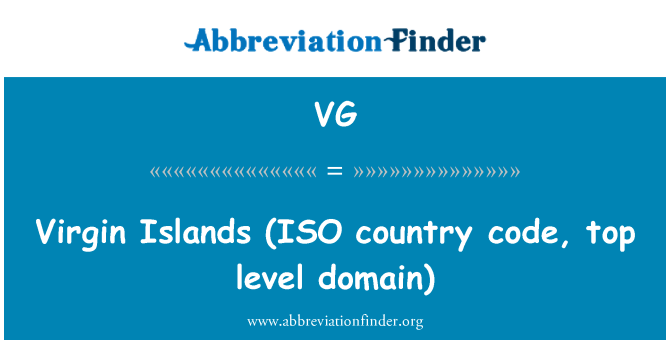VG: Virgin Islands   (ISO country code, top level domain)