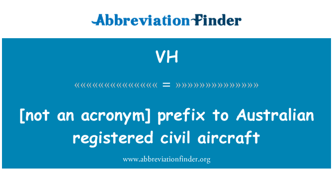 VH: [non un acronimo] prefisso australiano registrato aeromobili civili