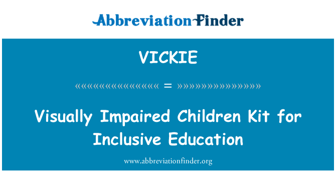 VICKIE: Visually Impaired Children Kit for Inclusive Education