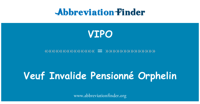 VIPO: Veuf Invalide Pensionné Orphelin