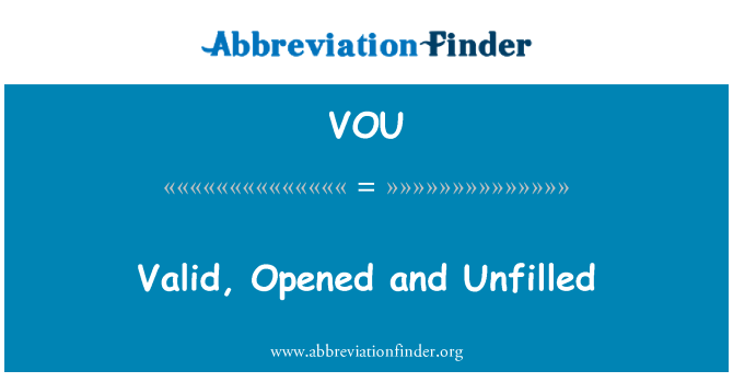 VOU: Valid, Opened and Unfilled