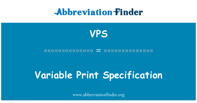VPS: Variable Print Specification