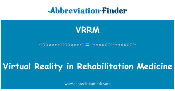 VRRM: Virtual Reality in Rehabilitation Medicine