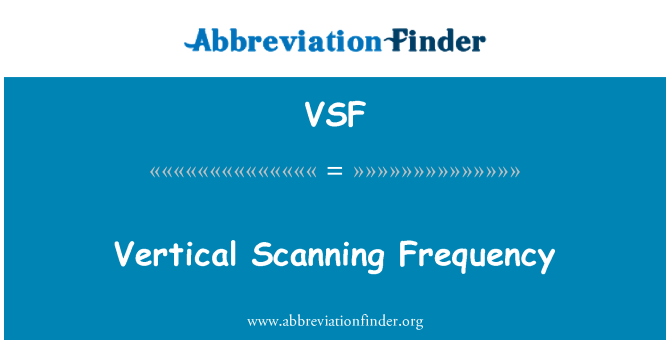 VSF: Vertical Scanning Frequency