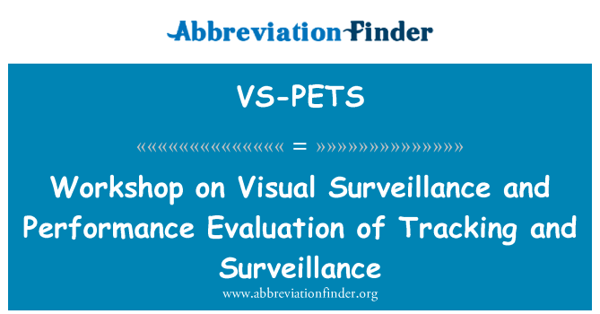 VS-PETS: Workshop on Visual Surveillance and Performance Evaluation of Tracking and Surveillance