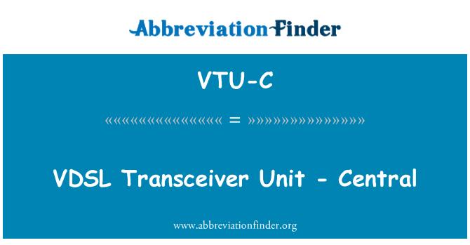 VTU-C: VDSL Transceiver Unit - Central