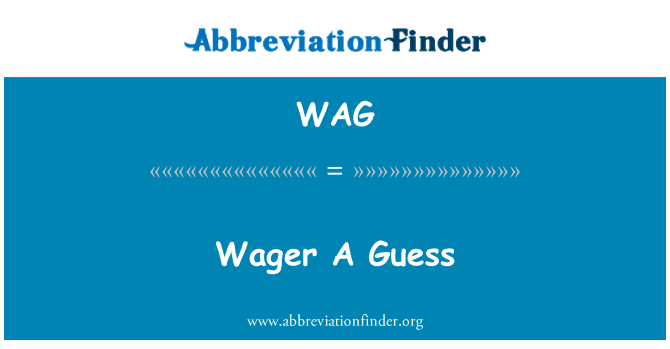 WAG: Wager A Guess