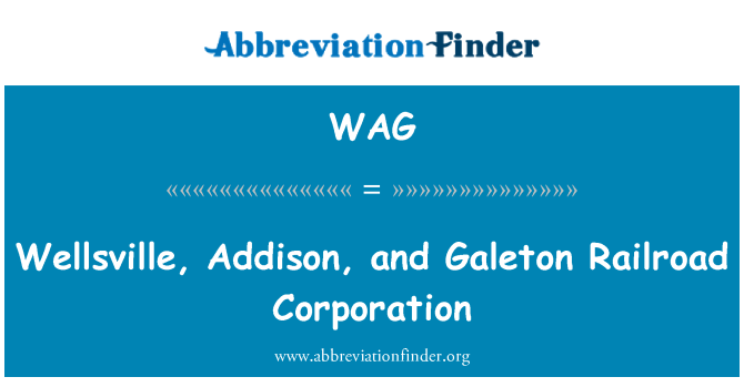 WAG: Wellsville, Addison, and Galeton Railroad Corporation