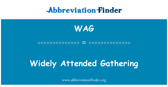 WAG: Widely Attended Gathering