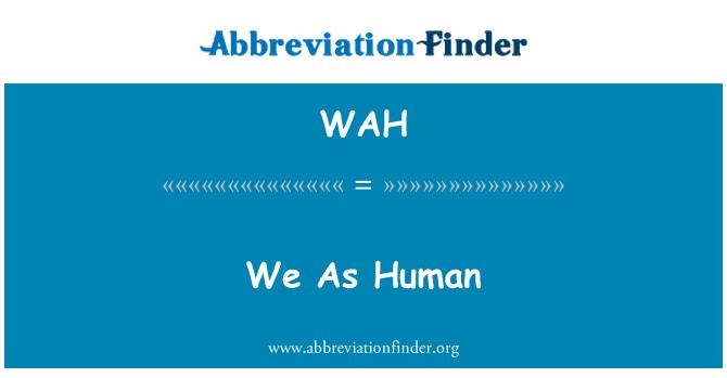 WAH: We As Human