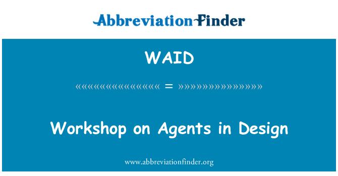 WAID: Workshop on Agents in Design