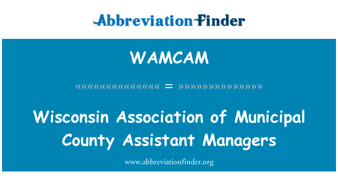 WAMCAM: Wisconsin Association of Municipal County Assistant Managers