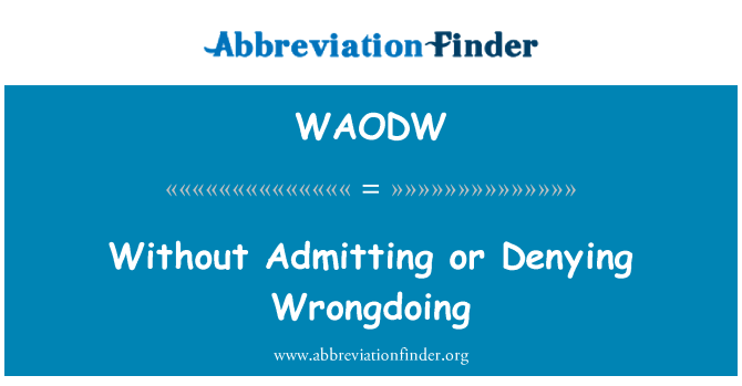WAODW: Without Admitting or Denying Wrongdoing