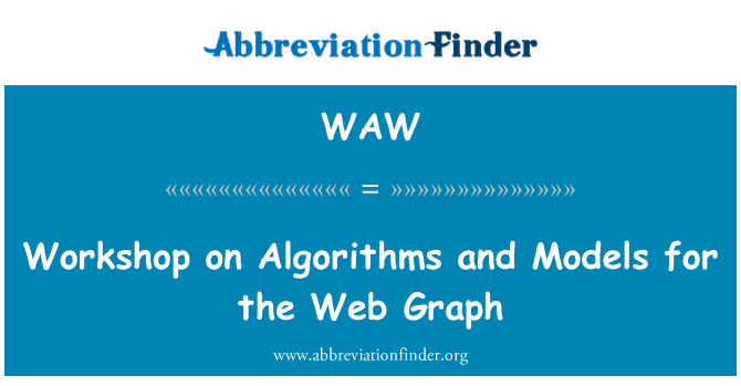 WAW: Workshop on Algorithms and Models for the Web Graph