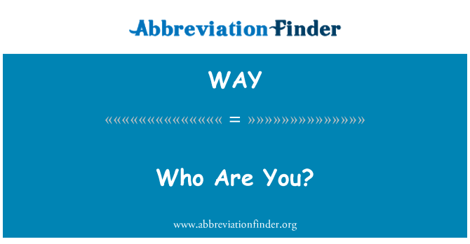 WAY: Who Are You?