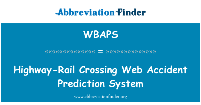 WBAPS: Highway-Rail Crossing Web Accident Prediction System