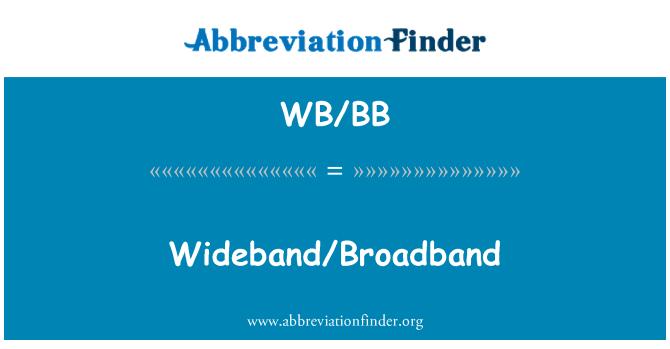 WB/BB: Wideband/Broadband