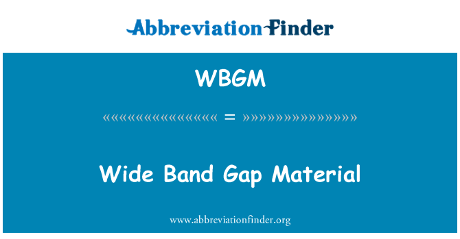 WBGM: Wide Band Gap Material