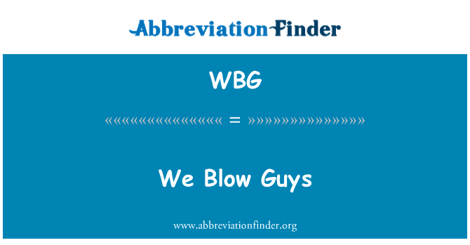 WBG: We Blow Guys