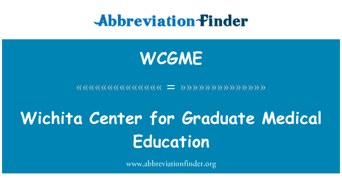 WCGME: Wichita Center for Graduate Medical Education