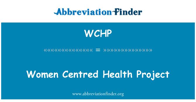 WCHP: Las mujeres centrado en el proyecto de salud