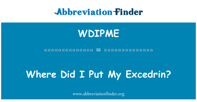 WDIPME: Where Did I Put My Excedrin?