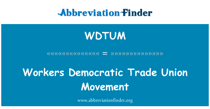 WDTUM: Workers Democratic Trade Union Movement