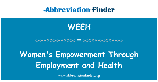 WEEH: Women's Empowerment Through Employment and Health