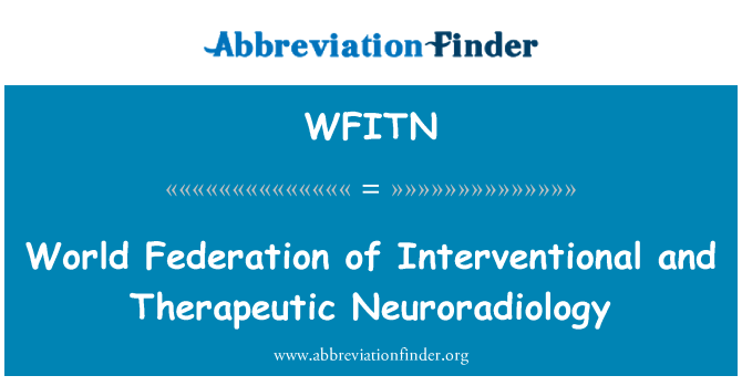 WFITN: World Federation of Interventional and Therapeutic Neuroradiology