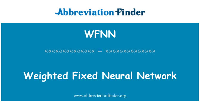 WFNN: Weighted Fixed Neural Network
