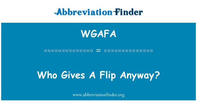 WGAFA: Who Gives A Flip Anyway?