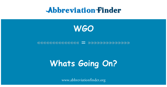 WGO: Whats Going On?