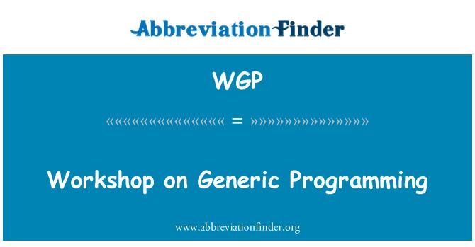 WGP: Workshop on Generic Programming