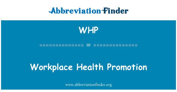 WHP: Workplace Health Promotion